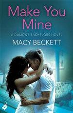 Make You Mine : Dumont Bachelors Series : Book 1 - Macy Beckett