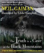 The Truth Is a Cave in the Black Mountains : A Tale of Travel and Darkness with Pictures of All Kinds - Neil Gaiman
