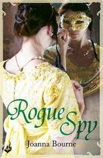 Rogue Spy : Spymasters Series : Book 5 - Joanna Bourne