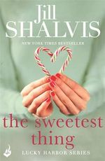 The Sweetest Thing : Lucky Harbor Series : Book 2 - Jill Shalvis