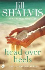 Head Over Heels : Lucky Harbor Series : Book 3 - Jill Shalvis