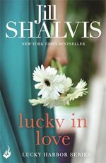 Lucky in Love : Lucky Harbor Series : Book 4 - Jill Shalvis