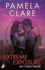Extreme Exposure : I-Team - Pamela Clare
