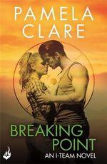 Breaking Point : I-Team - Pamela Clare