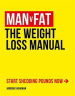 Man v Fat : The Weight-Loss Manual - Andrew Shanahan