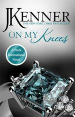 On My Knees : Stark International Series : Book 2 - J. Kenner