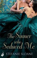 The Sinner Who Seduced Me : Regency Rogues - Stefanie Sloane