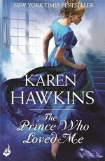 The Prince Who Loved Me : Princes of Oxenburg Series : Book 1 - Karen Hawkins