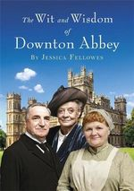 The Wit and Wisdom of Downton Abbey - Carnival Productions