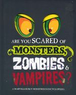 Are You Scared of Monsters Zombies & Vampires : A Marvellously Monstrous Encyclopedia - Claudia Molina Rodriguez