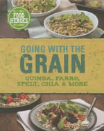 Going with the Grain : Quinoa, Farro, Spelt, Chia & More - Christine McFadden