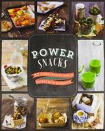 Power Snacks : 50 Super Healthy Snacks Packed with Nutrients