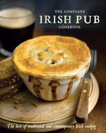 The Complete Irish Pub Cookbook : The best of traditional and contemporary Irish cooking