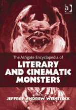 The Ashgate Encyclopedia of Literary and Cinematic Monsters - Jeffrey Andrew, Professor Weinstock