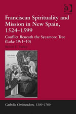 Franciscan Spirituality and Mission in New Spain, 1524-1599 : Conflict Beneath the Sycamore Tree (Luke 19:1-10) - Steven E. Turley
