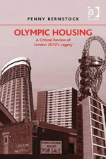 Olympic Housing : A Critical Review of London 2012's Legacy - Penny Bernstock