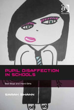 Pupil Disaffection in Schools : Bad Boys and Hard Girls - Sarah Swann