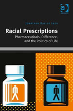 Racial Prescriptions : Pharmaceuticals, Difference, and the Politics of Life - Jonathan Xavier Inda