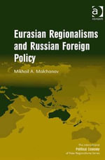 Eurasian Regionalisms and Russian Foreign Policy - Mikhail A, Mr Molchanov