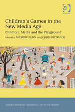 Children's Games in the New Media Age : Childlore, Media and the Playground