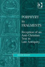 Porphyry in Fragments : Reception of an Anti-Christian Text in Late Antiquity - Ariane Magny