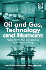 Oil and Gas, Technology and Humans : Assessing the Human Factors of Technological Change