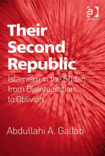 Their Second Republic : Islamism in the Sudan from Disintegration to Oblivion - Abdullahi A. Gallab
