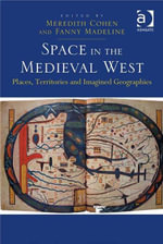 Space in the Medieval West : Places, Territories, and Imagined Geographies