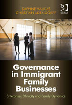Governance in Immigrant Family Businesses : Enterprise, Ethnicity and Family Dynamics - Daphne Halkias