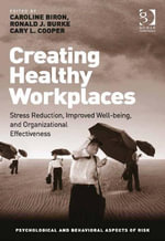 Creating Healthy Workplaces : Stress Reduction, Improved Well-being, and Organizational Effectiveness
