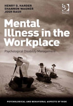 Mental Illness in the Workplace : Psychological Disability Management - Shannon Wagner