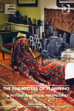 The Paradoxes of Planning : A Psycho-Analytical Perspective - Sara Westin
