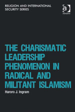 The Charismatic Leadership Phenomenon in Radical and Militant Islamism - Haroro  J. Ingram