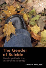 The Gender of Suicide : Knowledge Production, Theory and Suicidology - Katrina Jaworski