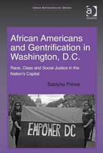 African Americans and Gentrification in Washington, D.C. : Race, Class and Social Justice in the Nation's Capital - Sabiyha Prince