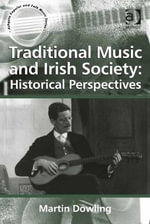 Traditional Music and Irish Society : Historical Perspectives - Martin, Dr Dowling