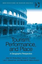 Tourism, Performance, and Place : A Geographic Perspective - Jillian M. Rickly-Boyd