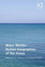 Water Worlds : Human Geographies of the Ocean