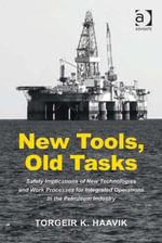 New Tools, Old Tasks : Safety Implications of New Technologies and Work Processes for Integrated Operations in the Petroleum Industry - Torgeir  K. Haavik