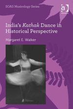 India's Kathak Dance in Historical Perspective - Margaret E. Walker