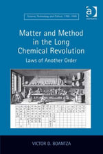 Matter and Method in the Long Chemical Revolution : Laws of Another Order - Victor  D. Boantza