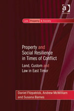 Property and Social Resilience in Times of Conflict : Land, Custom and Law in East Timor - Daniel Fitzpatrick