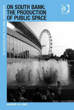 On South Bank : The Production of Public Space - Alasdair J.H. Jones