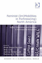 Feminist (Im)Mobilities in Fortress(ing) North America : Rights, Citizenships, and Identities in Transnational Perspective