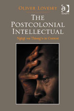 The Postcolonial Intellectual : Ngugi wa Thiong'o in Context - Oliver Lovesey