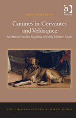 Canines in Cervantes and Velazquez : An Animal Studies Reading of Early Modern Spain - John Beusterien