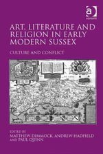 Art, Literature and Religion in Early Modern Sussex : Culture and Conflict