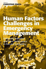 Human Factors Challenges in Emergency Management : Enhancing Individual and Team Performance in Fire and Emergency Services