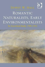 Romantic Naturalists, Early Environmentalists : An Ecocritical Study, 1789-1912 - Dewey W. Hall