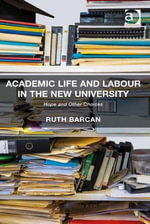 Academic Life and Labour in the New University : Hope and Other Choices - Ruth Barcan